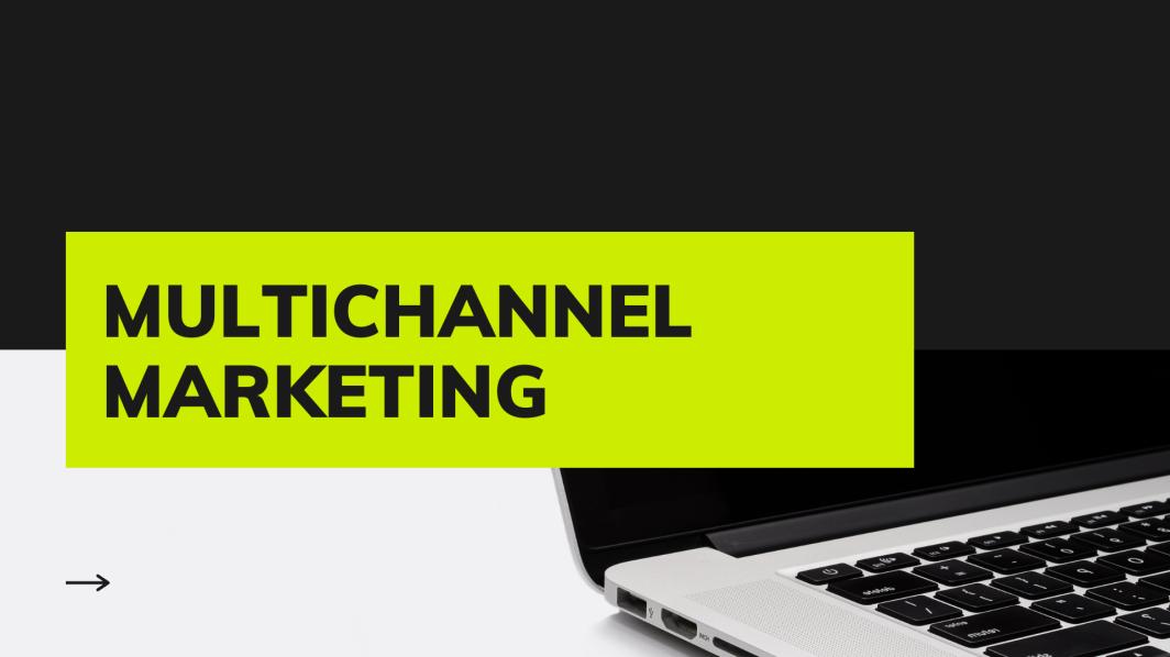 What is multichannel marketing