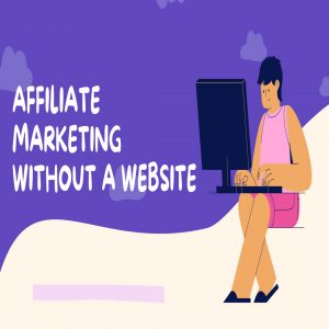 Read more about the article How to Get Started in Affiliate Marketing Without a Website